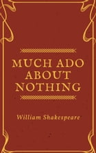 Much Ado about Nothing (Annotated) by William Shakespeare