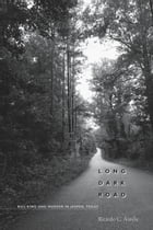 Long Dark Road: Bill King and Murder in Jasper, Texas