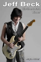 Jeff Beck: Six Time Award Winner by Maya Archer