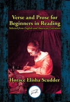 Verse and Prose for Beginners in Reading: Selected from English and American Literature by Horace Elisha Scudder
