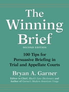 The Winning Brief: 100 Tips for Persuasive Briefing in Trial and Appellate Courts by Bryan A. Garner