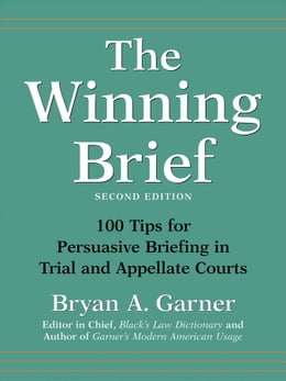 Book The Winning Brief: 100 Tips for Persuasive Briefing in Trial and Appellate Courts by Bryan A. Garner