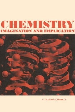 Book Chemistry: Imagination and Implication by Schwartz, A. Truman