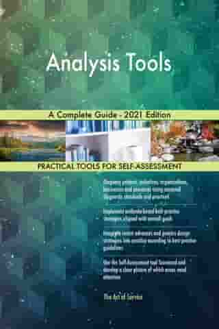 Analysis Tools A Complete Guide - 2021 Edition by Gerardus Blokdyk