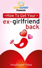 How To Get Your Ex-Girlfriend Back by HowExpert
