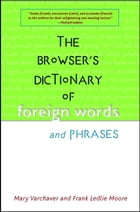 The Browser's Dictionary of Foreign Words and Phrases by Mary Varchaver