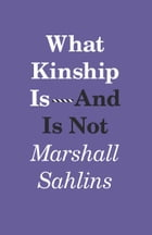 What Kinship Is-And Is Not