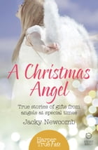 A Christmas Angel: True Stories of Gifts from Angels at Special Times (HarperTrue Fate – A Short Read) by Jacky Newcomb