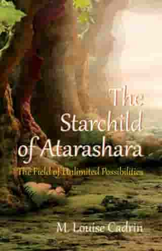 The Starchild of Atarashara: The Field of Unlimited Possibilities