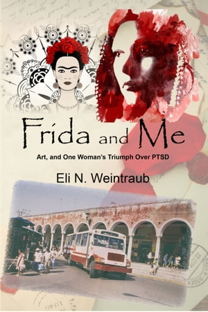 Frida and Me: Art, and One Woman's Triumph Over PTSD