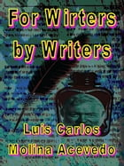 For Writers by Writers by Luis Carlos Molina Acevedo
