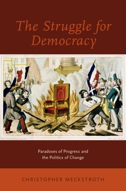 Book The Struggle for Democracy: Paradoxes of Progress and the Politics of Change by Christopher Meckstroth
