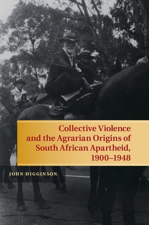 Collective Violence and the Agrarian Origins of South African Apartheid,  1900?1948