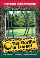 The Gorilla is Loose: Your Innate Swing Unleashed! by David Johnston