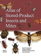 Atlas of Stored-Product Insects and Mites by David Hagstrum