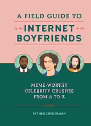 A Field Guide to Internet Boyfriends: Meme-Worthy Celebrity Crushes from A to Z