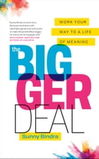 The Bigger Deal: Work Your Way to a Life of Meaning by Sunny Bindra