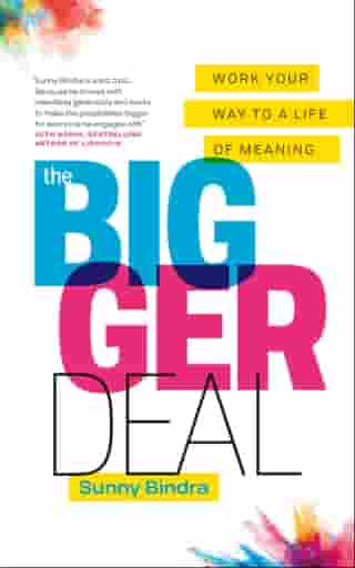 The Bigger Deal: Work Your Way to a Life of Meaning
