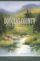 Douglas County Chronicles: History from the Land of One Hundred Valleys by R.J. Guyer