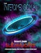 The Interdimensional Subwoofer: A dimension hopping, time traveling, science fiction novel: The…