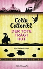 Der Tote trägt Hut - Jimm Juree 1: Ein Thailand-Krimi by Colin Cotterill
