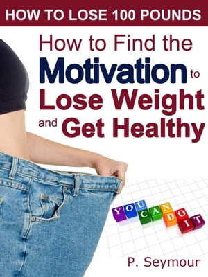 How to Find the Motivation to Lose Weight and Get Healthy How to Lose 100 Pounds,  #2