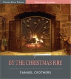 By the Christmas Fire (Illustrated Edition) by Samuel Crothers