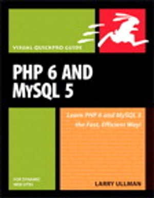 PHP 6 and MySQL 5 for Dynamic Web Sites: Visual QuickPro Guide by Larry Ullman