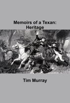 Memoirs of a Texan: Heritage by Tim Murray