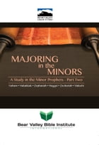 Majoring in the Minors: A Study in the Minor Prophets-Part Two by Neal Pollard