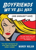 Boyfriends We've All Had (but Shouldn't have) by Mandy Nolan