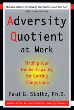 Book Adversity Quotient Work: Finding Your Hidden Capacity For Getting Things Done by Paul G. Stoltz, PhD