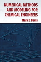 Numerical Methods and Modeling for Chemical Engineers