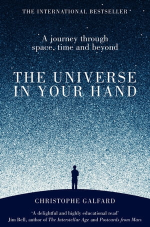 The Universe in Your Hand A Journey Through Space,  Time and Beyond