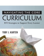 Navigating the Core Curriculum: RTI Stragegies to Support Every Learner by Toby J. Karten
