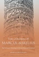 The Column of Marcus Aurelius: The Genesis and Meaning of a Roman Imperial Monument by Martin Beckmann