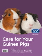 Care for Your Guinea Pigs (RSPCA Pet Guide) by RSPCA