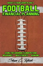 Football Financial Planning: Using the Gridiron to Understand Insurance, Investments, And Banking by Steven C. Roberts
