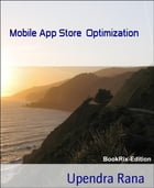 Mobile App Store Optimization: How to optimize your mobile apps to rank higher in app store rankings by Upendra Rana