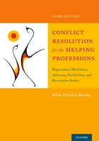 Conflict Resolution for the Helping Professions: Negotiation, Mediation, Advocacy, Facilitation, and Restorative Justice by Allan Barsky
