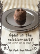 Again in the relation-shit?: what woman can do about it by Dipl.Psych. Sonja Tolevski