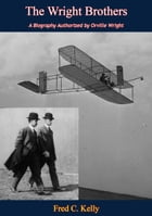 The Wright Brothers: A Biography Authorized by Orville Wright by Fred C. Kelly