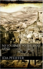 My Journey to the Holy Land by Ida Pfeiffer