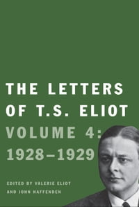 The Letters of T. S. Eliot: Volume 4: 1928-1929