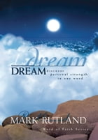 Dream: Discover personal strength in one word by Mark Rutland