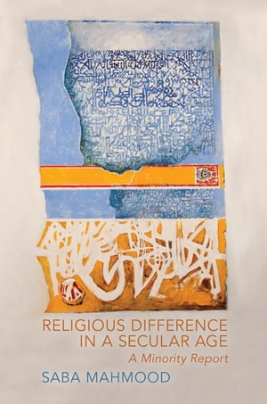 Religious Difference in a Secular Age A Minority Report
