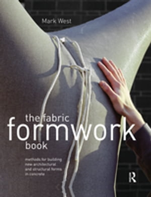 The Fabric Formwork Book Methods for Building New Architectural and Structural Forms in Concrete