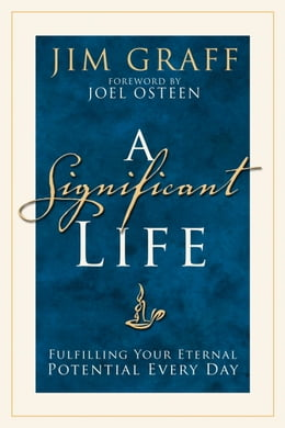 Book A Significant Life: Fulfilling Your Eternal Potential Every Day by Jim Graff