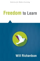 Freedom to Learn by Will Richardson