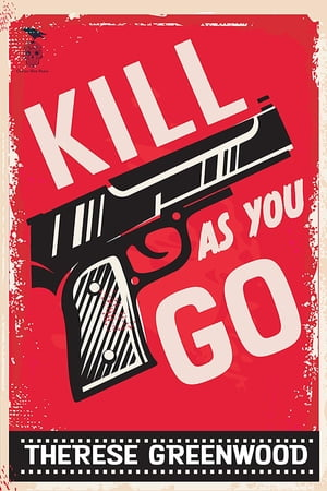 Kill As You Go by Therese Greenwood